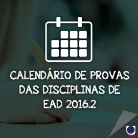 CALENDÁRIO DE PROVAS DAS DISCIPLINAS DE EAD 2016.2